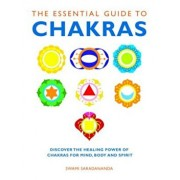 The Essential Guide to Chakras: Discover the Healing Power of Chakras for Mind, Body and Spirit, Paperback/Swami Saradananda