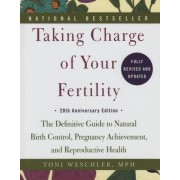 Taking Charge of Your Fertility: The Definitive Guide to Natural Birth Control, Pregnancy Achievement, and Reproductive Health; 20th Anniversary Editi
