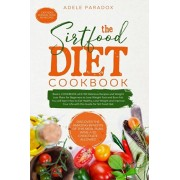 The Sirtfood Diet: Basics, COOKBOOK whit Delicious Recipes and Weight Loss Plans for Beginners to Lose Weight Fast and Burn Fat. You will, Paperback/Adele Paradox