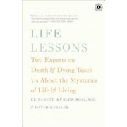 Life Lessons: Two Experts on Death & Dying Teach Us about the Mysteries of Life & Living, Paperback/Elisabeth Kubler-Ross