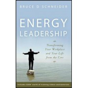 Energy Leadership: Transforming Your Workplace and Your Life from the Core, Hardcover/Bruce D. Schneider