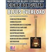 Cigar Box Guitar - Blues Overload: Complete Blues Method for 3 String Cigar Box Guitar, Paperback