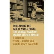 Reclaiming the Great World House: The Global Vision of Martin Luther King Jr., Paperback/Vicki L. Crawford