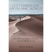 Left-Handed in an Islamic World: An Anthropologist's Journey into the Middle East, Paperback/John P. Mason