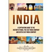 India: A Captivating Guide to the History of India, The East India Company and Dutch East India Company, Paperback/Captivating History