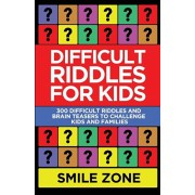 Difficult Riddles For Kids: 300 Difficult Riddles and Brain Teasers to Challenge Kids and Families, Paperback/Smile Zone