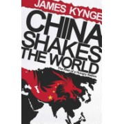 China Shakes the World - The Rise of a Hungry Nation (Kynge James)(Paperback) (9780753826706)