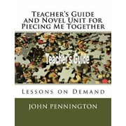 Teacher's Guide and Novel Unit for Piecing Me Together: Lessons on Demand, Paperback/John Pennington