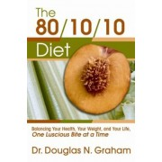80/10/10 Diet: Balancing Your Health, Your Weight, and Your Life One Luscious Bite at a Time, Paperback