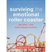 Surviving the Emotional Roller Coaster: DBT Skills to Help Teens Manage Emotions, Paperback/Sheri Van Dijk