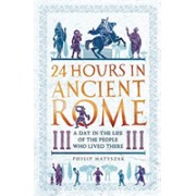 24 Hours in Ancient Rome - A Day in the Life of the People Who Lived There (Matyszak Philip)(Paperback / softback) (9781789291278)