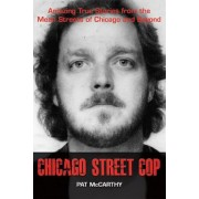 Chicago Street Cop: Amazing True Stories from the Mean Streets of Chicago and Beyond, Paperback