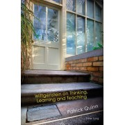 Wittgenstein on Thinking, Learning and Teaching, Paperback/Patrick Quinn