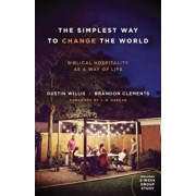 The Simplest Way to Change the World: Biblical Hospitality as a Way of Life, Paperback/Dustin Willis