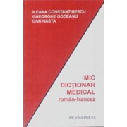 Mic dictionar medical roman-francez/Ileana Constantinescu, Gheorghe Godeanu, Dan Nasta
