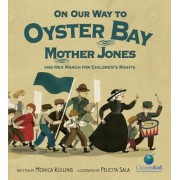 On Our Way to Oyster Bay: Mother Jones and Her March for Children's Rights, Hardcover