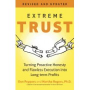 Extreme Trust: Turning Proactive Honesty and Flawless Execution Into Long-Term Profits