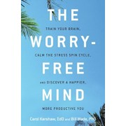 The Worry-Free Mind: Train Your Brain, Calm the Stress Spin Cycle, and Discover a Happier, More Productive You, Paperback