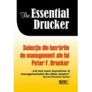 The essential Drucker. Selectie din lucrarile de management ale lui Peter F.Drucker