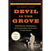 Devil in the Grove: Thurgood Marshall, the Groveland Boys, and the Dawn of a New America, Hardcover/Gilbert King