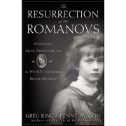 The Resurrection of the Romanovs: Anastasia, Anna Anderson, and the World's Greatest Royal Mystery, Hardcover