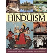 An Illustrated History of Hinduism: The Story of Hindu Religion, Culture and Civilization, from the Time of Krishna to the Modern Day, Shown in Over 1, Paperback/Rasamandala Das