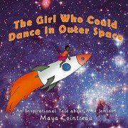 The Girl Who Could Dance in Outer Space: An Inspirational Tale about Mae Jemison, Paperback/Maya Cointreau