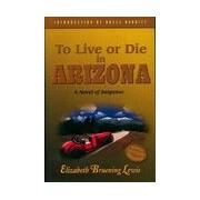 To live or die in Arizona - Elizabeth Bruening Lewis - Livre