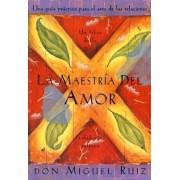 La Maestria del Amor: Un Libro de la Sabiduria Tolteca, the Mastery of Love, Spanish-Language Edition = The Mastery of Love, Paperback