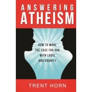Answering Atheism: How to Make the Case for God with Logic and Charity, Paperback