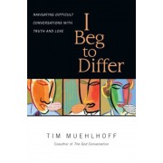 I Beg to Differ: Navigating Difficult Conversations with Truth and Love, Paperback