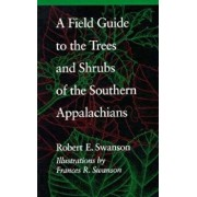 A Field Guide to the Trees and Shrubs of the Southern Appalachians, Paperback/Robert E. Swanson