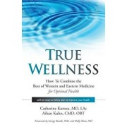 True Wellness: How to Combine the Best of Western and Eastern Medicine for Optimal Health, Paperback/Catherine Kurosu MD Lac