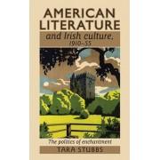 American Literature and Irish Culture, 1910-55. The Politics of Enchantment, Hardback/Tara Stubbs