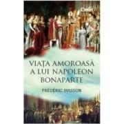 Viata amoroasa a lui Napoleon Bonaparte - Frederic Masson