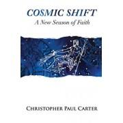 Cosmic Shift: A New Season of Faith, Paperback/Christopher Paul Carter