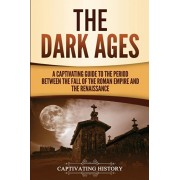 The Dark Ages: A Captivating Guide to the Period Between the Fall of the Roman Empire and the Renaissance, Paperback/Captivating History