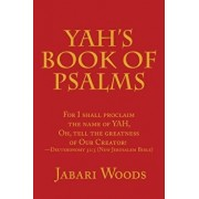 Yah's Book of Psalms: For I Shall Proclaim the Name of Yah, Oh, Tell the Greatness of Our Creator! -Deuteronomy 32:3 (New Jerusalem Bible), Paperback/Jabari Woods