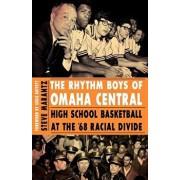 The Rhythm Boys of Omaha Central: High School Basketball at the '68 Racial Divide, Paperback/Steve Marantz