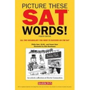 Picture These SAT Words!, 4th Edition: All the Vocabulary You Need to Succeed on the SAT, Paperback/Philip Geer