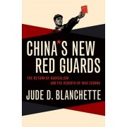 China's New Red Guards: The Return of Radicalism and the Rebirth of Mao Zedong, Hardcover/Jude Blanchette