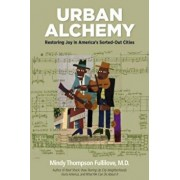 Urban Alchemy: Restoring Joy in America's Sorted-Out Cities, Paperback/Mindy Thompson Fullilove