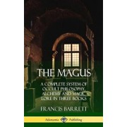 The Magus: A Complete System of Occult Philosophy, Alchemy and Magic Lore in Three Books (Hardcover)/Francis Barrett