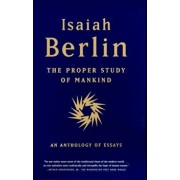 The Proper Study of Mankind: An Anthology of Essays, Paperback/Isaiah Berlin