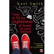 Cum sa fii un explorator al lumii in care traiesti/Keri Smith