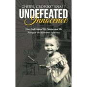 Undefeated Innocence: How God Helped My Parents and Me Navigate the Alzheimer's Journey, Paperback
