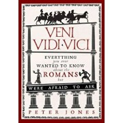 Veni, Vidi, Vici: Everything You Ever Wanted to Know about the Romans But Were Afraid to Ask, Paperback/Peter Jones