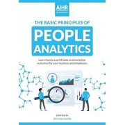 The Basic Principles of People Analytics: Learn how to use HR data to drive better outcomes for your business and employees, Paperback/Erik Van Vulpen