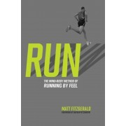 Run: The Mind-Body Method of Running by Feel, Paperback