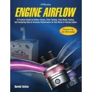 Engine Airflow: A Practical Guide to Airflow Theory, Parts Testing, Flow Bench Testing, and Analyzing Data to Increase Performance for, Paperback